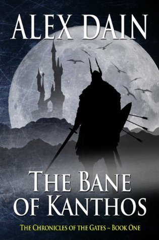The Bane of Kanthos (The Chronicles of the Gates, #1) Alex Dain