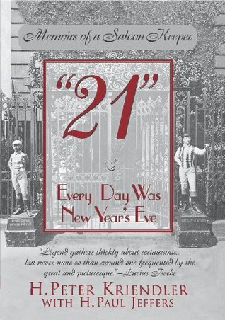 21: Every Day Was New Years Eve  by  H. Peter Kriendler