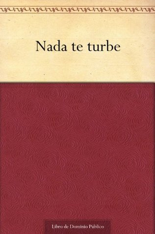Nada te turbe  by  Teresa of Ávila