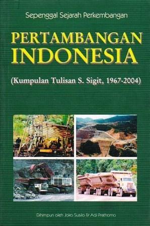 Sepenggal Sejarah Perkembangan Pertambangan Indonesia Soetaryo Sigit