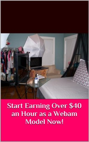 Start Earning Over $40 an Hour as a Webcam Model Now!  by  Wyoming Wynters