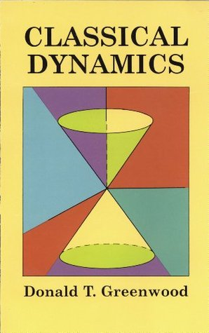 Classical Dynamics (Dover Books on Physics) Donald T. Greenwood
