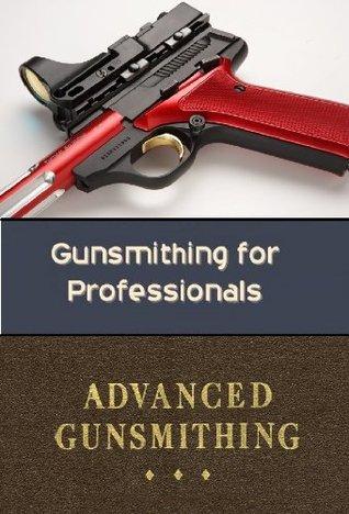 Gunsmithing for Professionals Richard Hammerfell