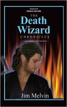 World on Fire (The Death Wizard Chronicles #4) Jim Melvin