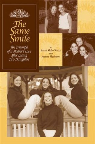The Same Smile - The Triumph of A Mothers Love After Losing Two Daughters  by  Joanne  Medeiros