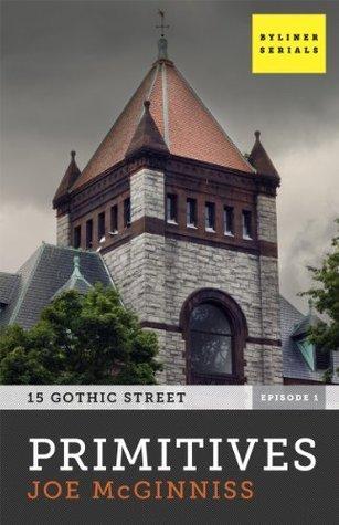 Primitives: 15 Gothic Street, Episode One Joe McGinniss