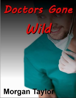 Doctors Gone Wild  by  Morgan Taylor