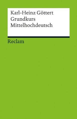 Grundkurs Mittelhochdeutsch Karl-Heinz Göttert