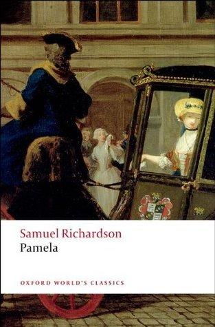Pamela: Or Virtue Rewarded  by  Samuel Richardson