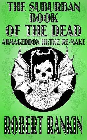 The Suburban Book of the Dead - Armageddon III: The Remake Robert Rankin