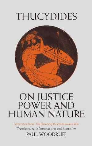 On Justice, Power, and Human Nature: Selections from The History of the Peloponnesian War (Translated & Annotated) Thucydides