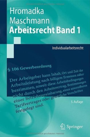 Arbeitsrecht Band 1: Individualarbeitsrecht (Springer-Lehrbuch)  by  Wolfgang Hromadka