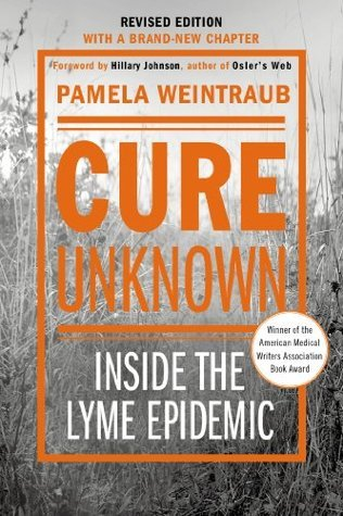 Cure Unknown (Revised Edition): Inside the Lyme Epidemic Pamela Weintraub