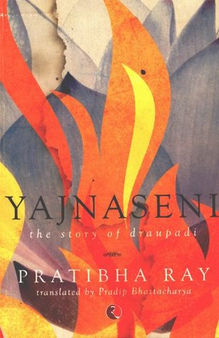 Yajnaseni: The Story of Draupadi Pratibha Ray