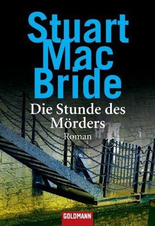 Die Stunde des Mörders: Roman  by  Stuart MacBride