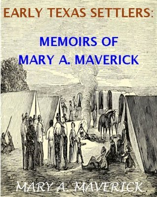 Texas Pioneers: Memoirs of Mary A. Maverick (With Interactive Table of Contents and List of Illustrations) (Texas History Tales Book 2)  by  Mary A. Maverick