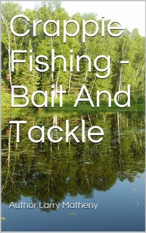 Crappie Fishing - Bait And Tackle Larry Matheny