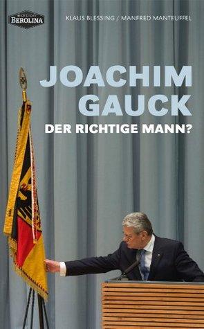 Joachim Gauck: Der richtige Mann?  by  Klaus Blessing