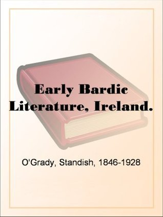 Early Bardic Literature, Ireland.  by  OGrady, Standish, 1846-1928