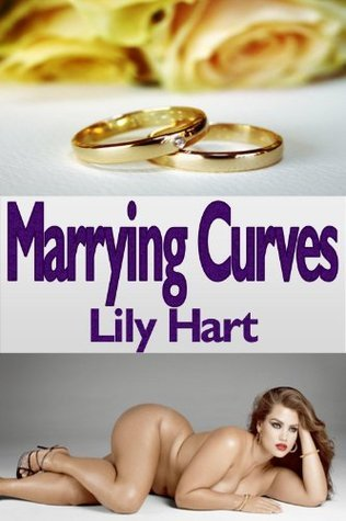 Marrying Curves - BBW Romance Erotica Lily  Hart