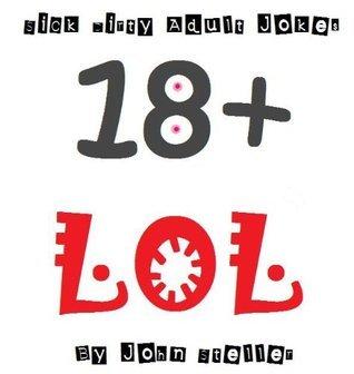 Sick Dirty Adult Jokes  by  John  Steller