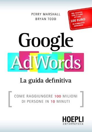 Google AdWords: Come raggiungere 100 milioni di persone in 10 minuti (Hoepli informatica)  by  Perry Marshall
