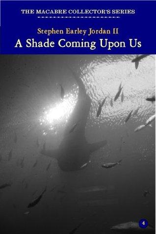 A Shade Coming Upon Us (The Macabre Collectors Series) Jordan II, Stephen Earley