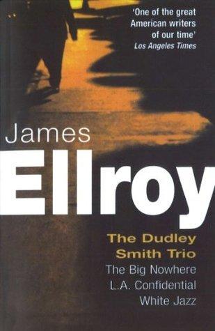 Dudley Smith Trio: The Big Nowhere, LA Confidential, White Jazz James Ellroy