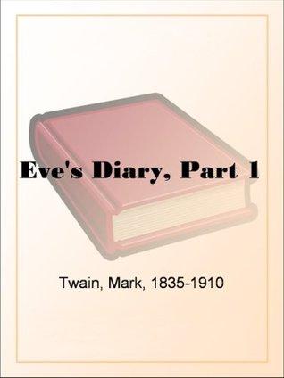 Eves Diary, Part 1  by  Mark Twain
