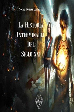 LA HISTORIA INTERMINABLE DEL SIGLO XXI  by  Sonia Tomás Cañadas