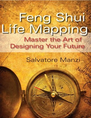 Feng Shui Life Mapping: Master the Art of Designing your Future  by  Salvatore Manzi