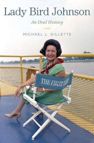 Lady Bird Johnson: An Oral History (Oxford Oral History Series)  by  Michael L. Gillette