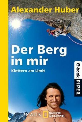 Der Berg in mir: Klettern am Limit  by  Alexander Huber