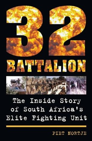 32 Battalion: The Inside Story of South Africas Elite Fighting Unit  by  Piet Nortje