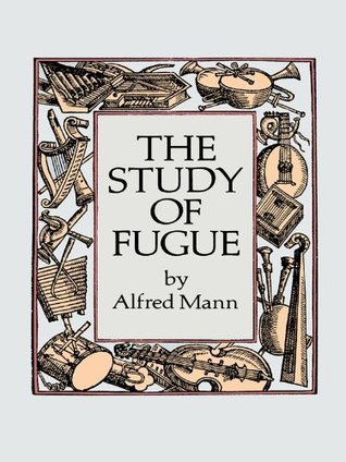 The Study of Fugue (Dover Books on Music) Alfred Mann