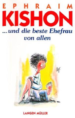 ... und die beste Ehefrau von allen Ephraim Kishon