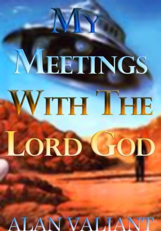 My Meetings with the Lord God  by  Alan Valiant