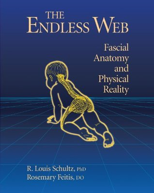 The Endless Web: Fascial Anatomy and Physical Reality R. Louis Schultz