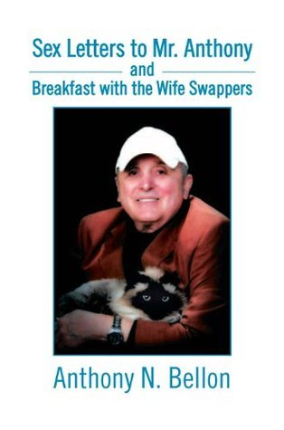 Sex Letters to Mr. Anthony and Breakfast with the Wife Swappers: Breakfast with the Wife Swappers Anthony N. Bellon