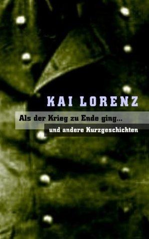 Kai Lorenz, Als der Krieg zu Ende ging ... und andere Kurzgeschichten  by  Eduard Hauptlorenz