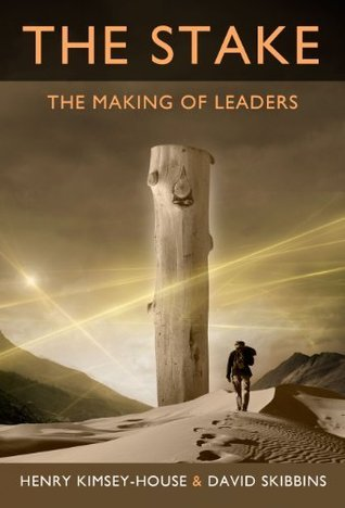 The Stake: The Making of Leaders Henry Kimsey-House