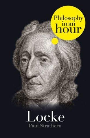 Locke: Philosophy in an Hour Paul Strathern