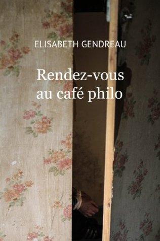 Rendez-vous au café philo Elisabeth Gendreau