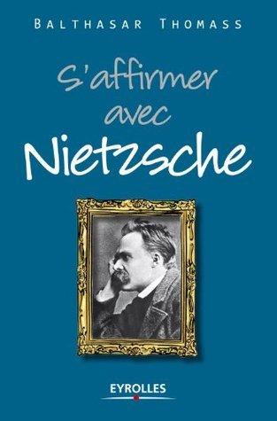 Saffirmer avec Nietzsche (Vivre en philosophie)  by  Balthasar Thomass