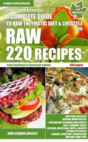 220 Raw Recipes - A complete guide to raw enzymatic diet, secrets and lifestyle  by  Dimitris Raw Vegan Chef
