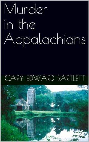 Murder in the Appalachians  by  Cary Edward Bartlett
