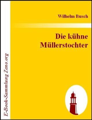 Die kühne Müllerstochter  by  Wilhelm Busch