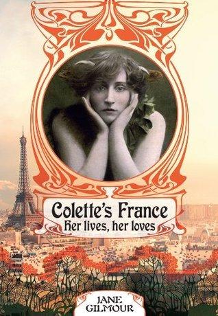 Colettes France: Her lives, her loves  by  Jane Gilmour
