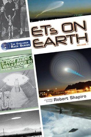 ETs on Earth, Volume 1 (Explorer Race Series, Book 18) (The Explorer Race)  by  Robert Shapiro