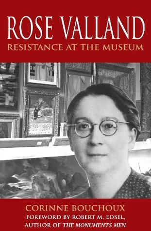 Rose Valland: Resistance at the Museum  by  Corinne Bouchoux